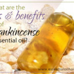 What are the Uses and Benefits of Frankincense Oil?