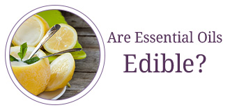 Are essential oils edible?
